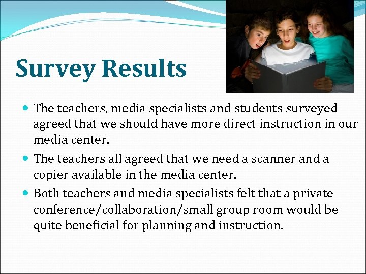 Survey Results The teachers, media specialists and students surveyed agreed that we should have