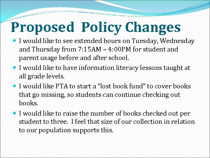 Proposed Policy Changes I would like to see extended hours on Tuesday, Wednesday and
