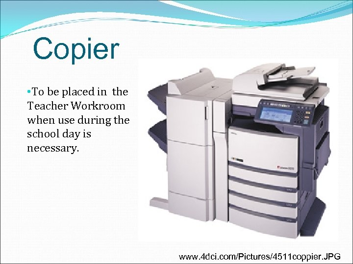 Copier • To be placed in the Teacher Workroom when use during the school