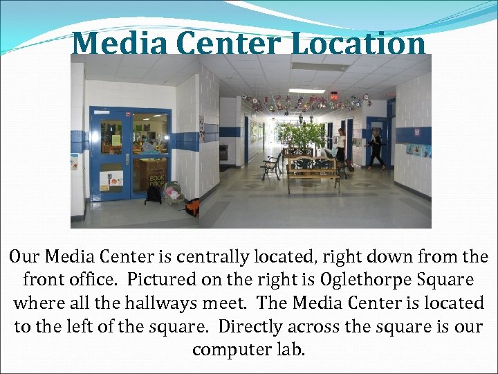 Media Center Location Our Media Center is centrally located, right down from the front