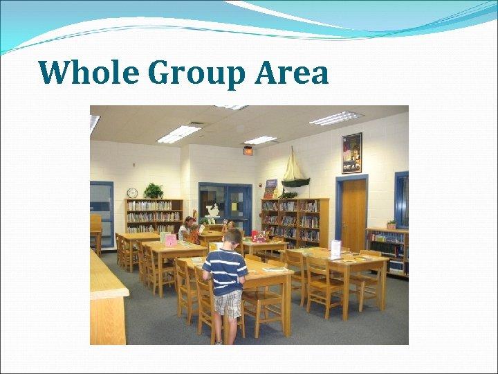 Whole Group Area