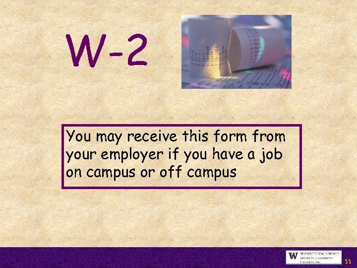 W-2 You may receive this form from your employer if you have a job