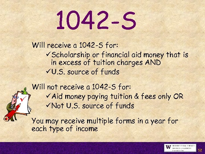 1042 -S Will receive a 1042 -S for: üScholarship or financial aid money that