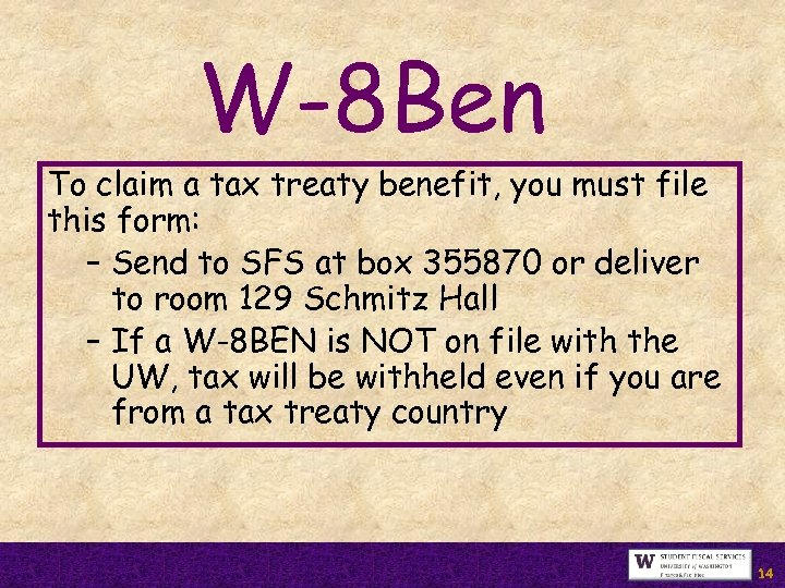 W-8 Ben To claim a tax treaty benefit, you must file this form: –