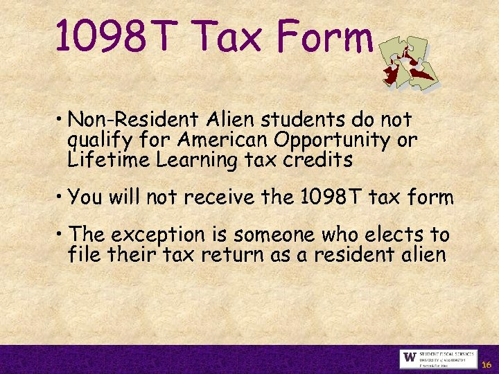 1098 T Tax Form • Non-Resident Alien students do not qualify for American Opportunity