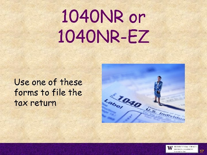 1040 NR or 1040 NR-EZ Use one of these forms to file the tax