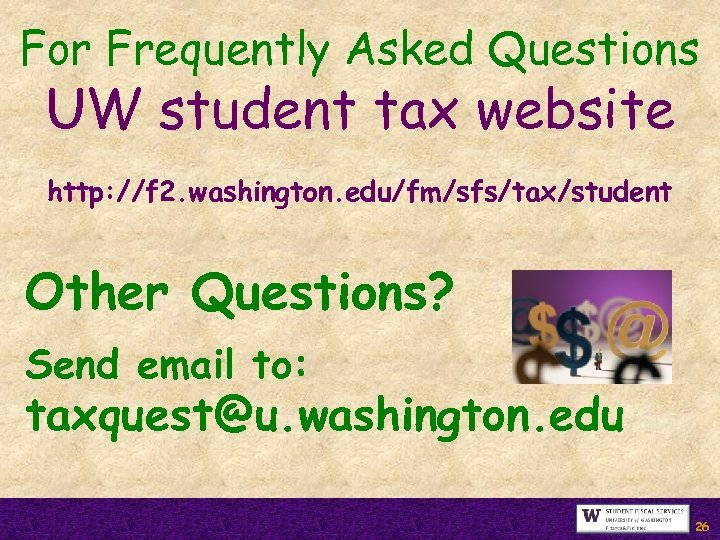 For Frequently Asked Questions UW student tax website http: //f 2. washington. edu/fm/sfs/tax/student Other