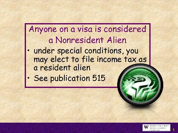 Anyone on a visa is considered a Nonresident Alien • under special conditions, you