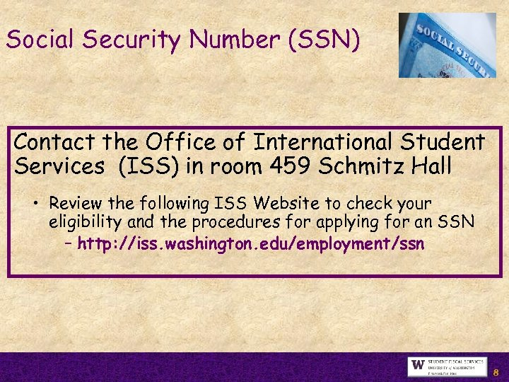 Social Security Number (SSN) Contact the Office of International Student Services (ISS) in room