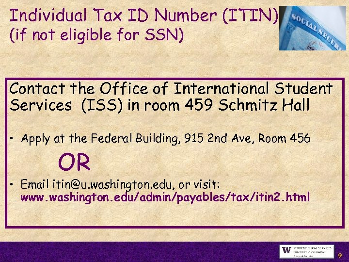 Individual Tax ID Number (ITIN) (if not eligible for SSN) Contact the Office of