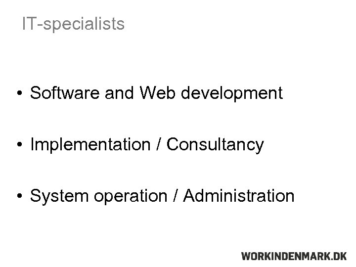 IT-specialists • Software and Web development • Implementation / Consultancy • System operation /