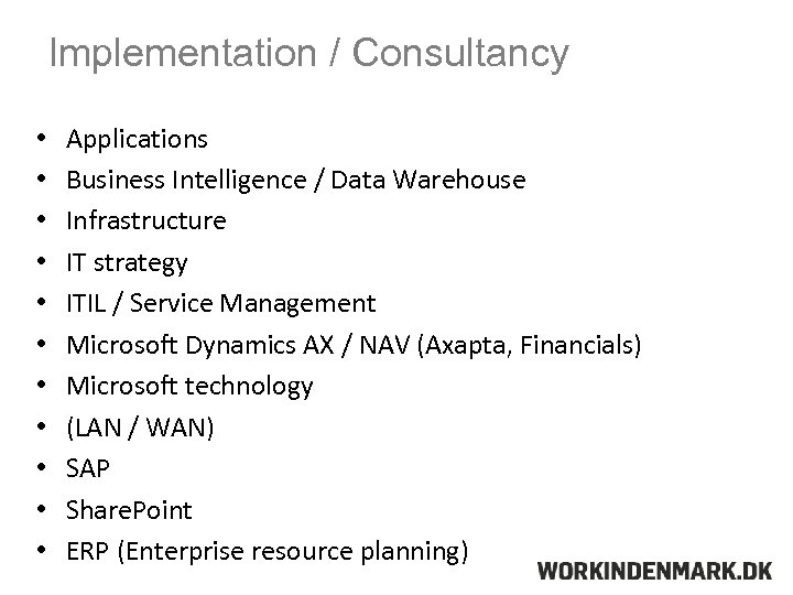 Implementation / Consultancy • • • Applications Business Intelligence / Data Warehouse Infrastructure IT