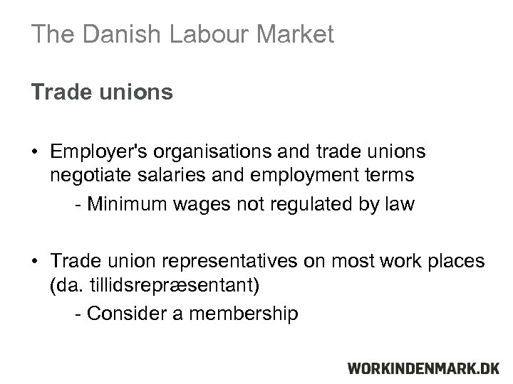 The Danish Labour Market Trade unions • Employer's organisations and trade unions negotiate salaries