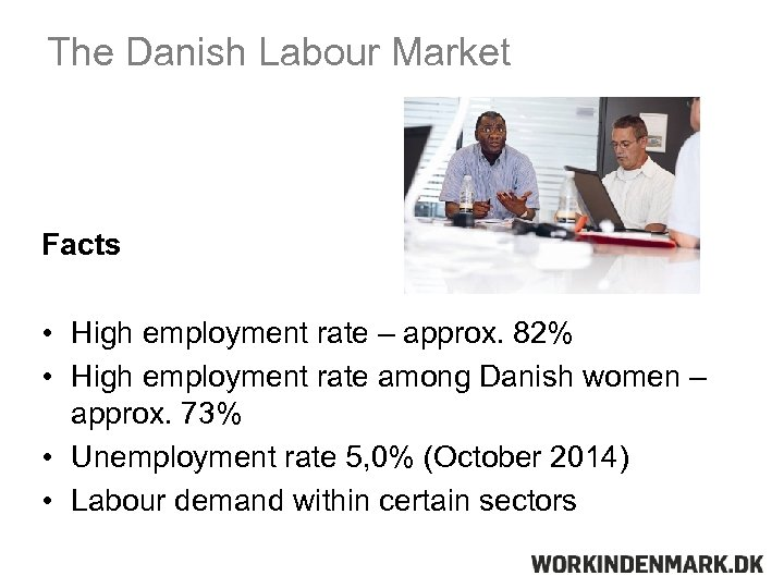 The Danish Labour Market Facts • High employment rate – approx. 82% • High