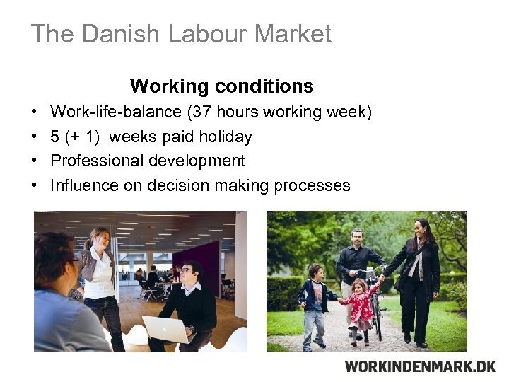 The Danish Labour Market Working conditions • • Work-life-balance (37 hours working week) 5