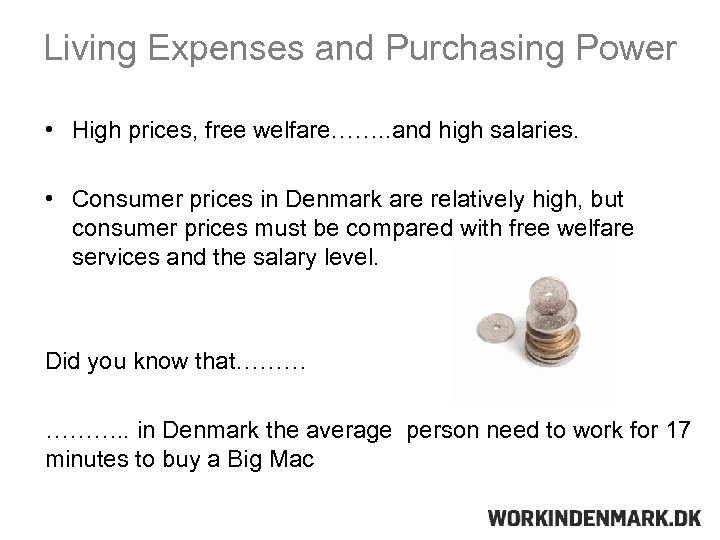 Living Expenses and Purchasing Power • High prices, free welfare……. . and high salaries.