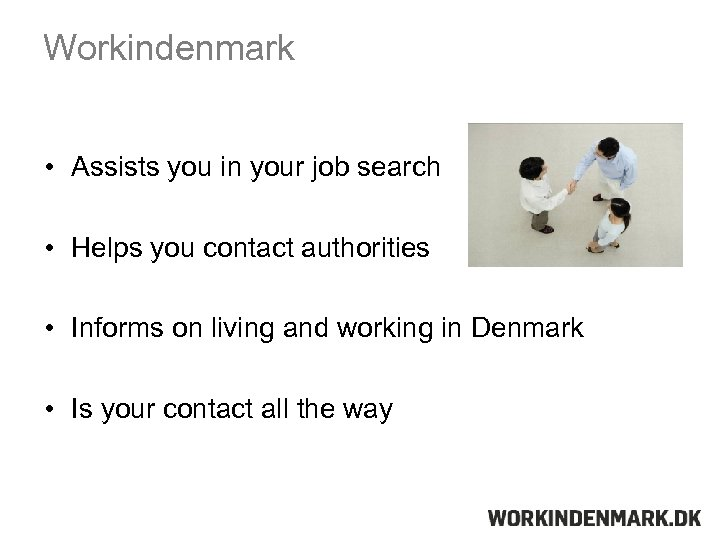 Workindenmark • Assists you in your job search • Helps you contact authorities •