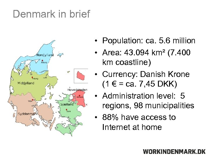 Denmark in brief • Population: ca. 5. 6 million • Area: 43. 094 km²