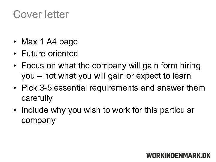 Cover letter • Max 1 A 4 page • Future oriented • Focus on