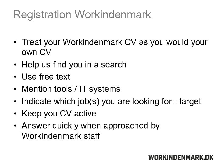 Registration Workindenmark • Treat your Workindenmark CV as you would your own CV •