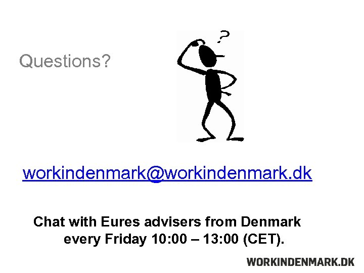 Questions? workindenmark@workindenmark. dk Chat with Eures advisers from Denmark every Friday 10: 00 –