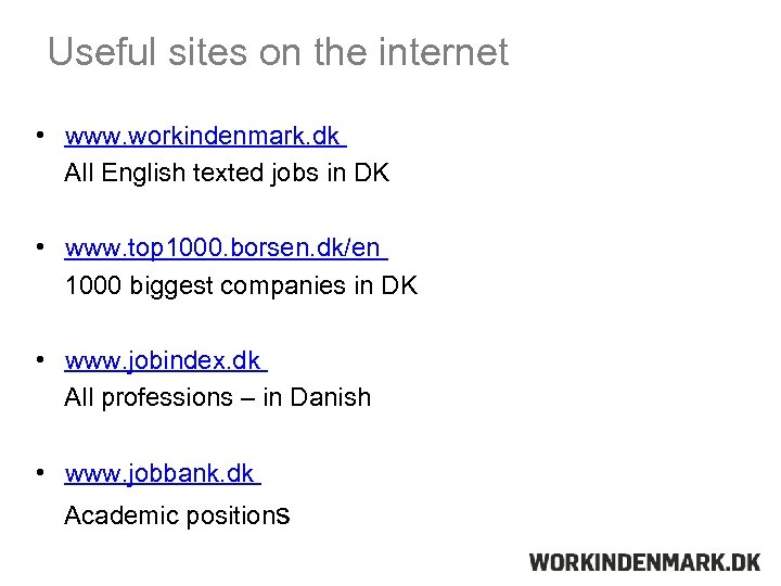 Useful sites on the internet • www. workindenmark. dk All English texted jobs in