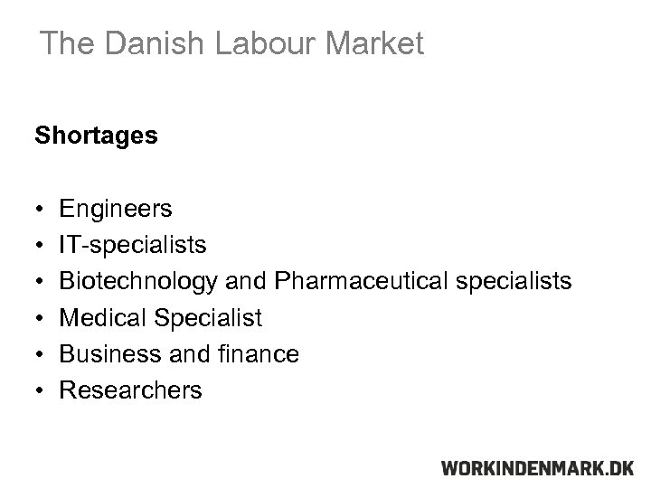 The Danish Labour Market Shortages • • • Engineers IT-specialists Biotechnology and Pharmaceutical specialists