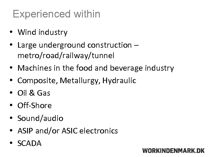 Experienced within • Wind industry • Large underground construction – metro/road/railway/tunnel • Machines in