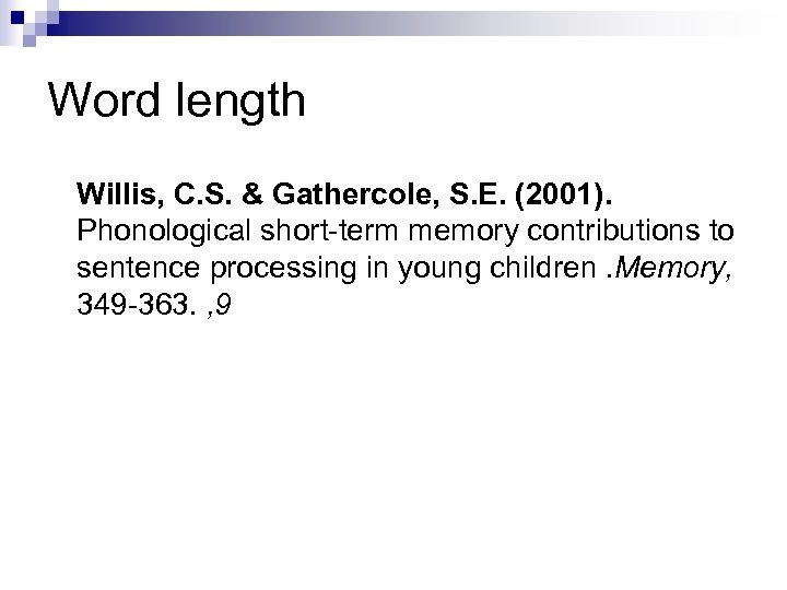 Word length Willis, C. S. & Gathercole, S. E. (2001). Phonological short-term memory contributions