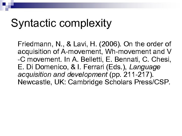 Syntactic complexity Friedmann, N. , & Lavi, H. (2006). On the order of acquisition