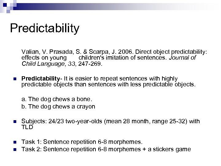 Predictability Valian, V. Prasada, S. & Scarpa, J. 2006. Direct object predictability: effects on