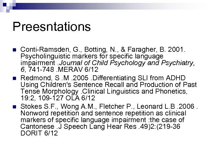 Preesntations n n n Conti-Ramsden, G. , Botting, N. , & Faragher, B. 2001.