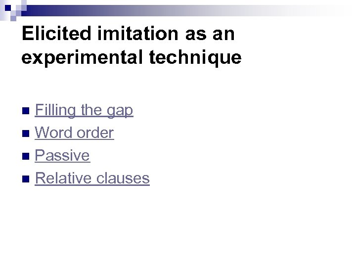 Elicited imitation as an experimental technique Filling the gap n Word order n Passive