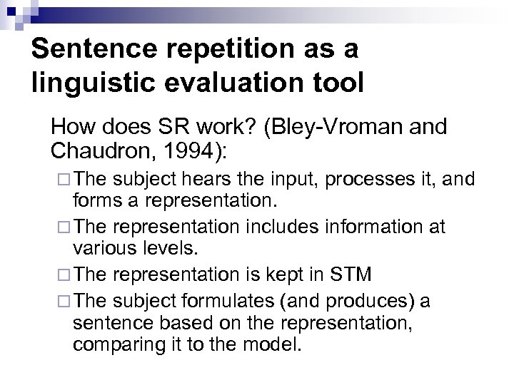 Sentence repetition as a linguistic evaluation tool How does SR work? (Bley-Vroman and Chaudron,