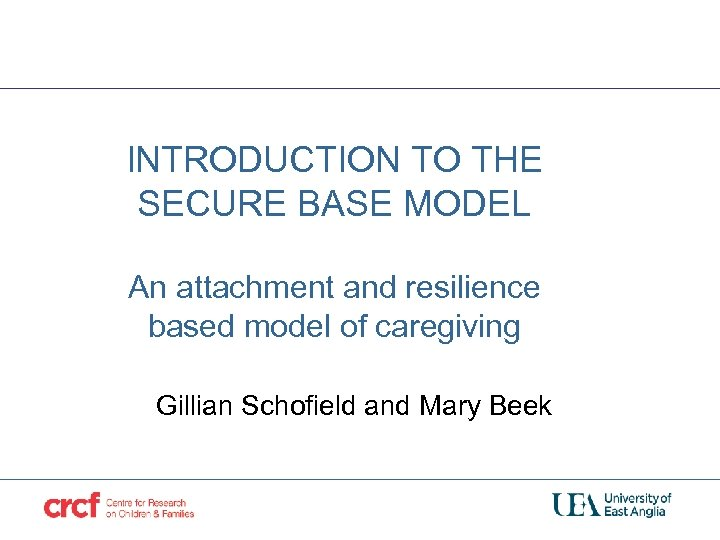 INTRODUCTION TO THE SECURE BASE MODEL An attachment and resilience based model of caregiving