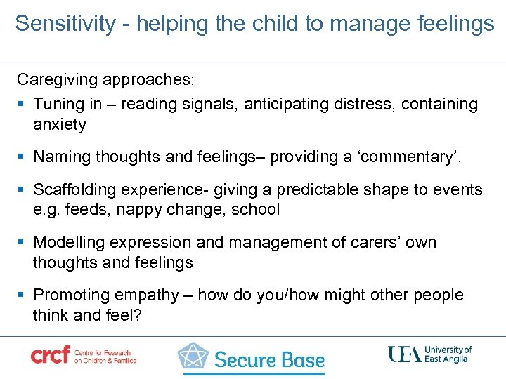 Sensitivity - helping the child to manage feelings Caregiving approaches: § Tuning in –