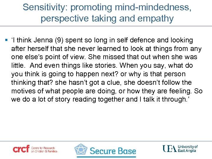 Sensitivity: promoting mind-mindedness, perspective taking and empathy § 'I think Jenna (9) spent so