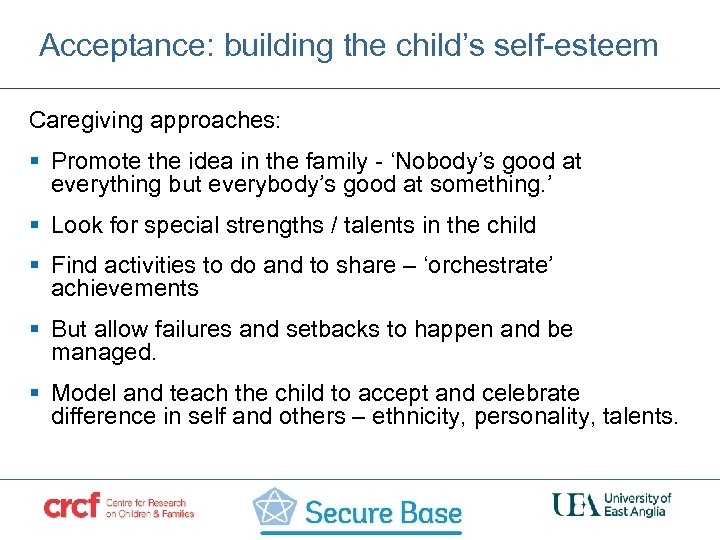 Acceptance: building the child's self-esteem Caregiving approaches: § Promote the idea in the family