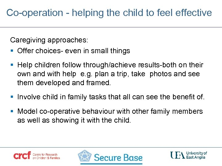 Co-operation - helping the child to feel effective Caregiving approaches: § Offer choices- even