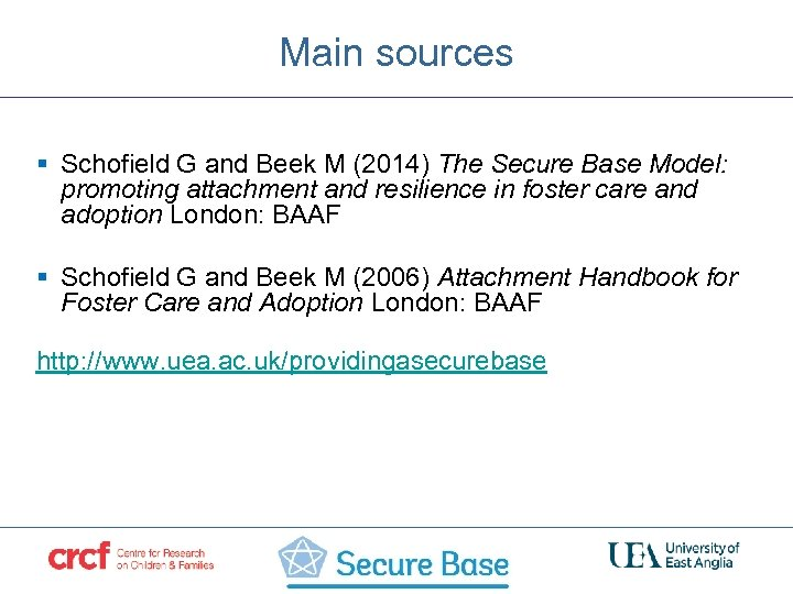 Main sources § Schofield G and Beek M (2014) The Secure Base Model: promoting