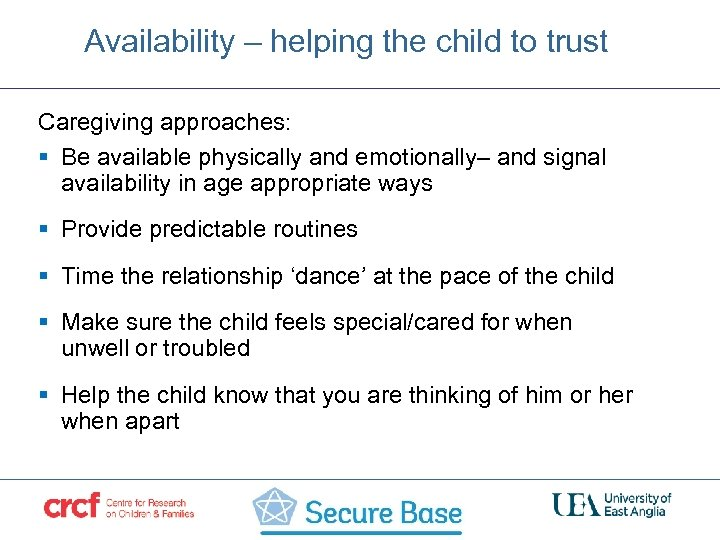 Availability – helping the child to trust Caregiving approaches: § Be available physically and