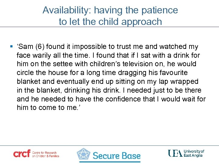 Availability: having the patience to let the child approach § 'Sam (6) found it