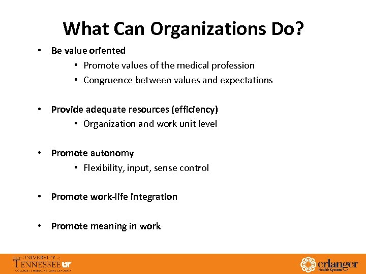 What Can Organizations Do? • Be value oriented • Promote values of the medical