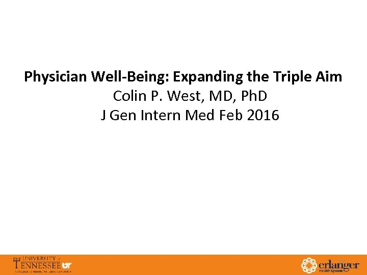 Physician Well-Being: Expanding the Triple Aim Colin P. West, MD, Ph. D J Gen