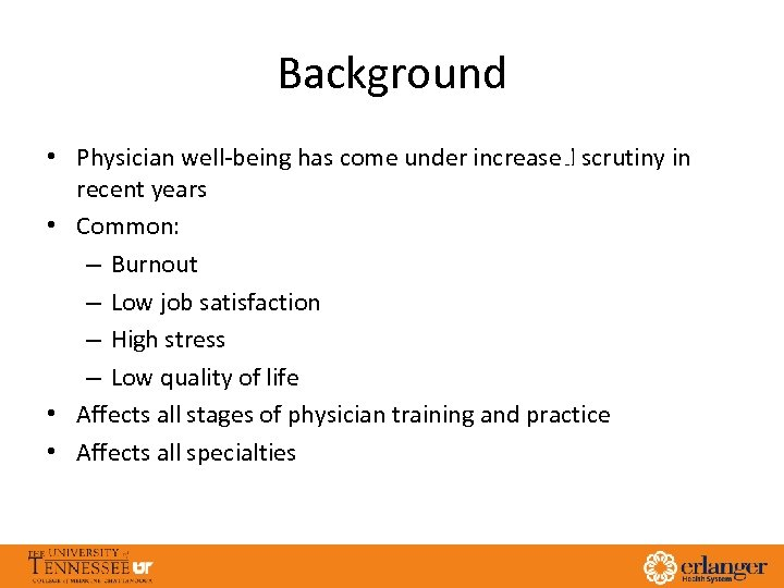 Background • Physician well-being has come under increased scrutiny in recent years • Common: