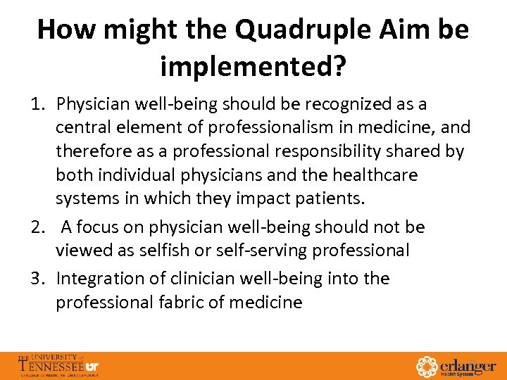 How might the Quadruple Aim be implemented? 1. Physician well-being should be recognized as