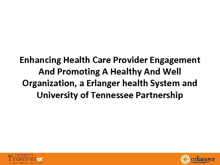 Enhancing Health Care Provider Engagement And Promoting A Healthy And Well Organization, a Erlanger