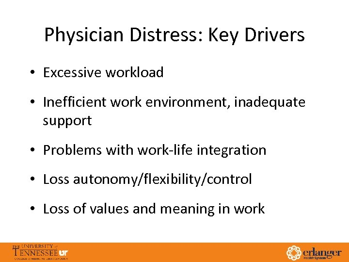 Physician Distress: Key Drivers • Excessive workload • Inefficient work environment, inadequate support •
