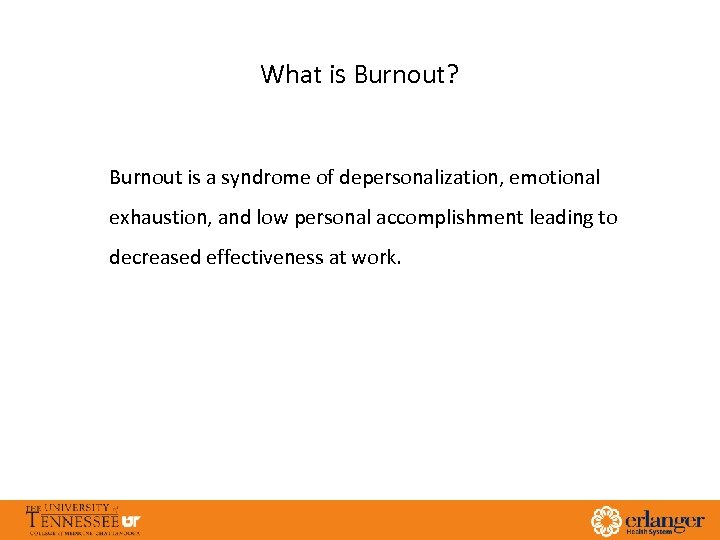What is Burnout? Burnout is a syndrome of depersonalization, emotional exhaustion, and low personal