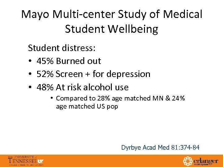 Mayo Multi-center Study of Medical Student Wellbeing Student distress: • 45% Burned out •